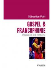 gospel,gospel francophone,francophonie,francophonie protestante,francophonie évangélique,afrocultures,fierté noire,éditions empreinte,gospel et francophonie
