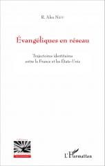 france, évangéliques, francophonie évangélique, etats-unis, evangelicals, réseaux, réseaux évangéliques, alex neff, l'harmattan, livre, librairie protestante