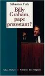 billy graham,franklin graham,sébastien fath,etats-unis,évangéliques,évangélisation,télévangélistes